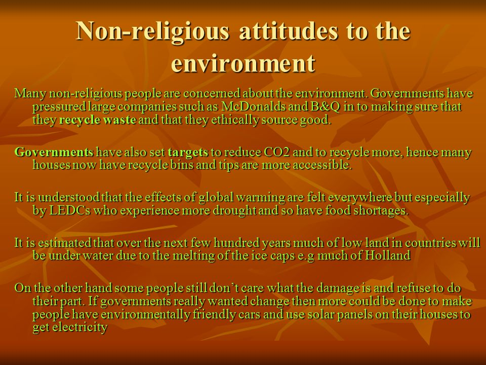 Non-religious attitudes to the environment Many non-religious people are concerned about the environment.