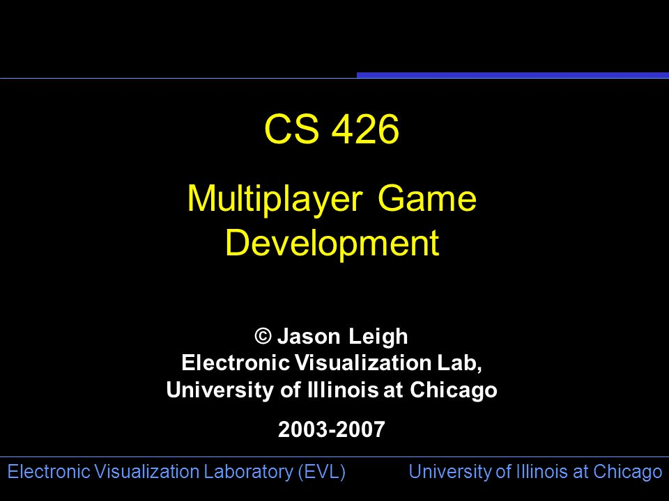 University of Illinois at Chicago Electronic Visualization Laboratory (EVL) Expectation today is that all games come with a multiplayer option- otherwise it's $10 less.