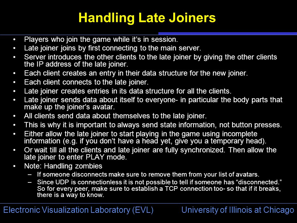 University of Illinois at Chicago Electronic Visualization Laboratory (EVL) Handling Late Joiners Players who join the game while it's in session.