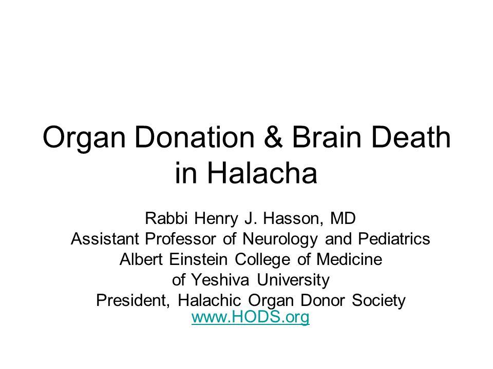 Organ Donation & Brain Death in Halacha Rabbi Henry J. Hasson, MD Assistant Professor of Neurology and Pediatrics Albert Einstein College of Medicine