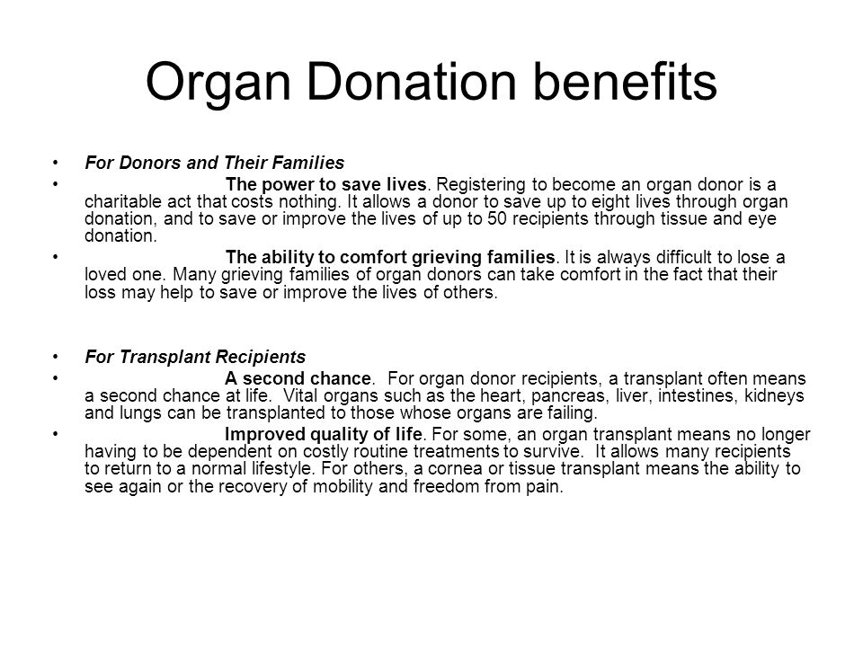 Organ Donation benefits For Donors and Their Families The power to save lives. Registering to become an organ donor is a charitable act that costs not