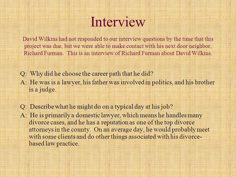 Interview David Wilkins had not responded to our interview questions by the time that this project was due, but we were able to make contact with his next door neighbor, Richard Furman.