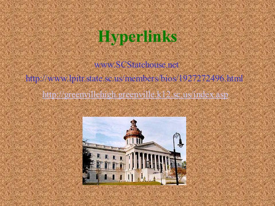 Hyperlinks http://www.lpitr.state.sc.us/members/bios/1927272496.html www.SCStatehouse.net http://greenvillehigh.greenville.k12.sc.us/index.asp