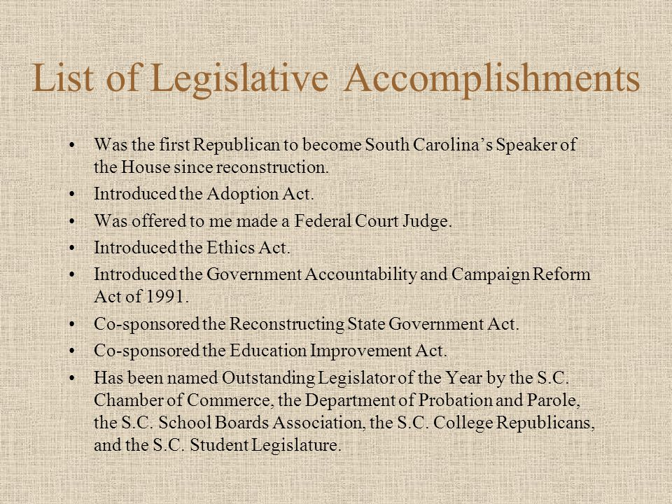 List of Legislative Accomplishments Was the first Republican to become South Carolina's Speaker of the House since reconstruction. Introduced the Adop
