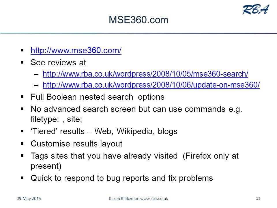 MSE360.com  http://www.mse360.com/ http://www.mse360.com/  See reviews at –http://www.rba.co.uk/wordpress/2008/10/05/mse360-search/http://www.rba.co.uk/wordpress/2008/10/05/mse360-search/ –http://www.rba.co.uk/wordpress/2008/10/06/update-on-mse360/http://www.rba.co.uk/wordpress/2008/10/06/update-on-mse360/  Full Boolean nested search options  No advanced search screen but can use commands e.g.