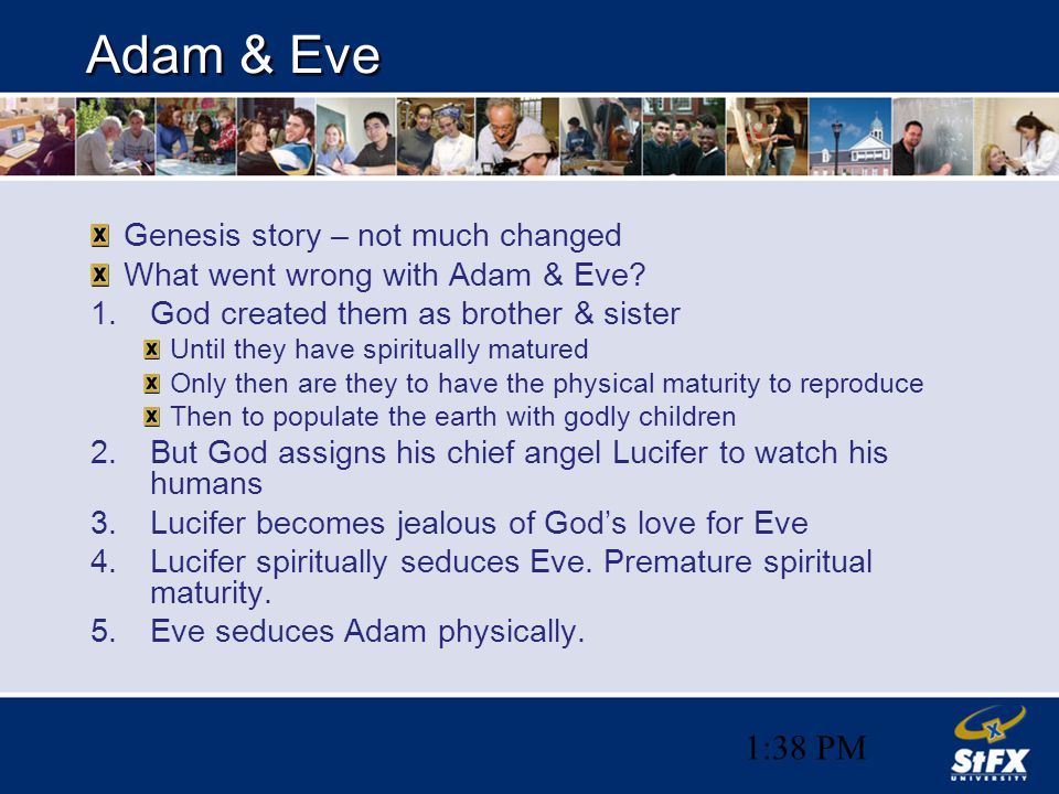 1:38 PM Adam & Eve Genesis story – not much changed What went wrong with Adam & Eve? 1.God created them as brother & sister Until they have spirituall
