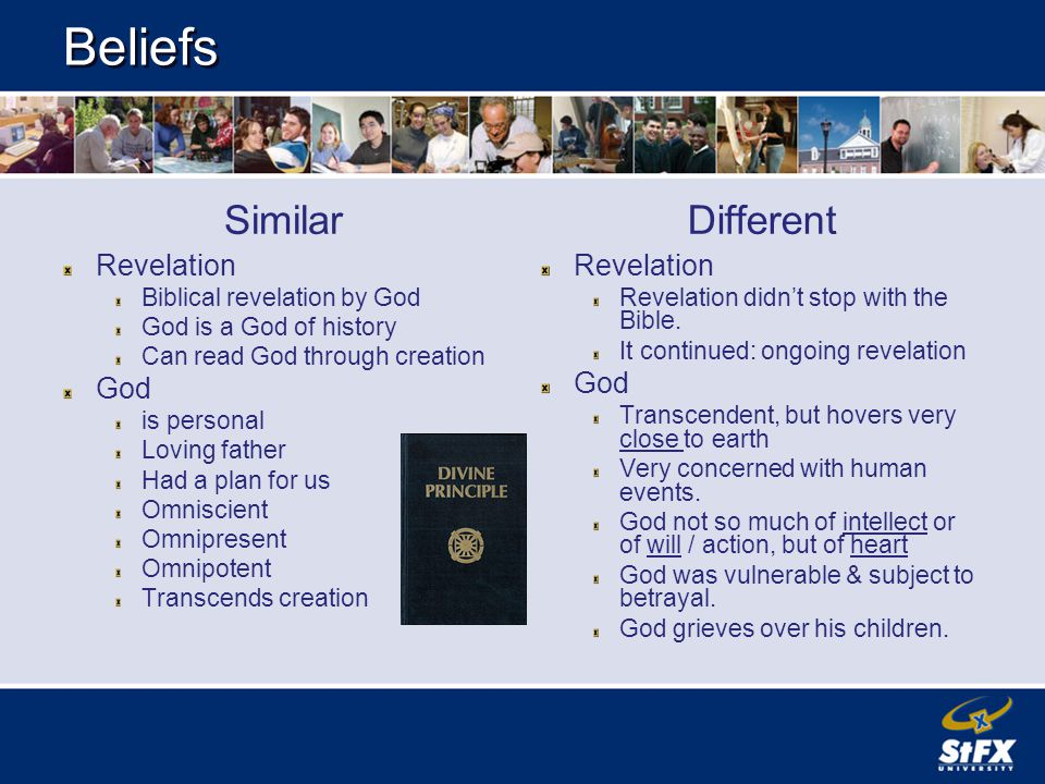 Beliefs Similar Revelation Biblical revelation by God God is a God of history Can read God through creation God is personal Loving father Had a plan for us Omniscient Omnipresent Omnipotent Transcends creation Different Revelation Revelation didn't stop with the Bible.