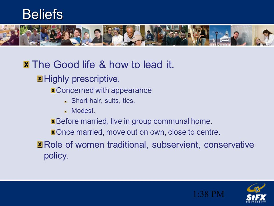 1:38 PM Beliefs The Good life & how to lead it. Highly prescriptive.