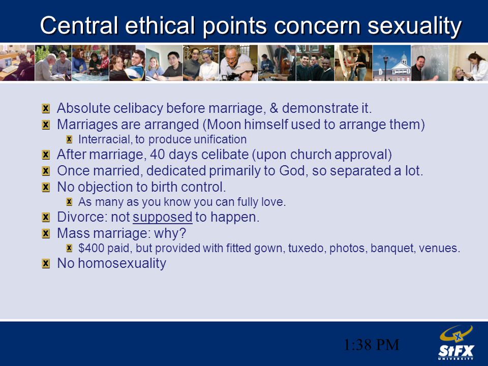 1:38 PM Central ethical points concern sexuality Absolute celibacy before marriage, & demonstrate it. Marriages are arranged (Moon himself used to arr
