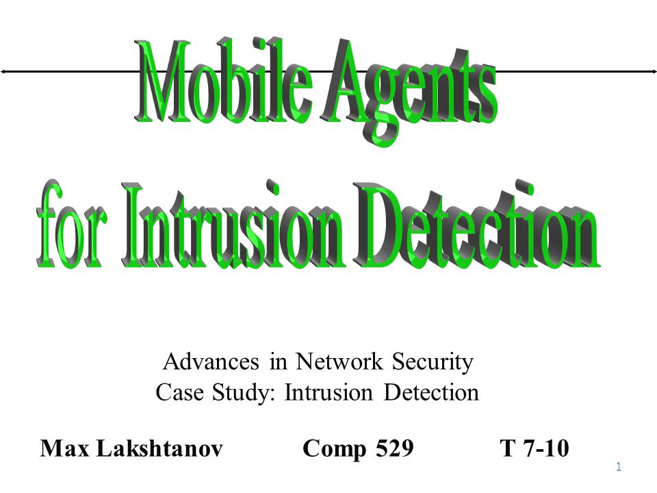 1 Advances in Network Security Case Study: Intrusion Detection Max Lakshtanov Comp 529T 7-10