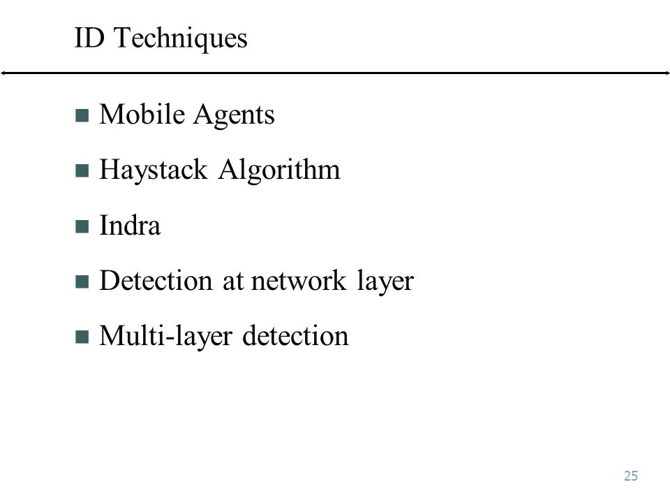 25 ID Techniques Mobile Agents Haystack Algorithm Indra Detection at network layer Multi-layer detection