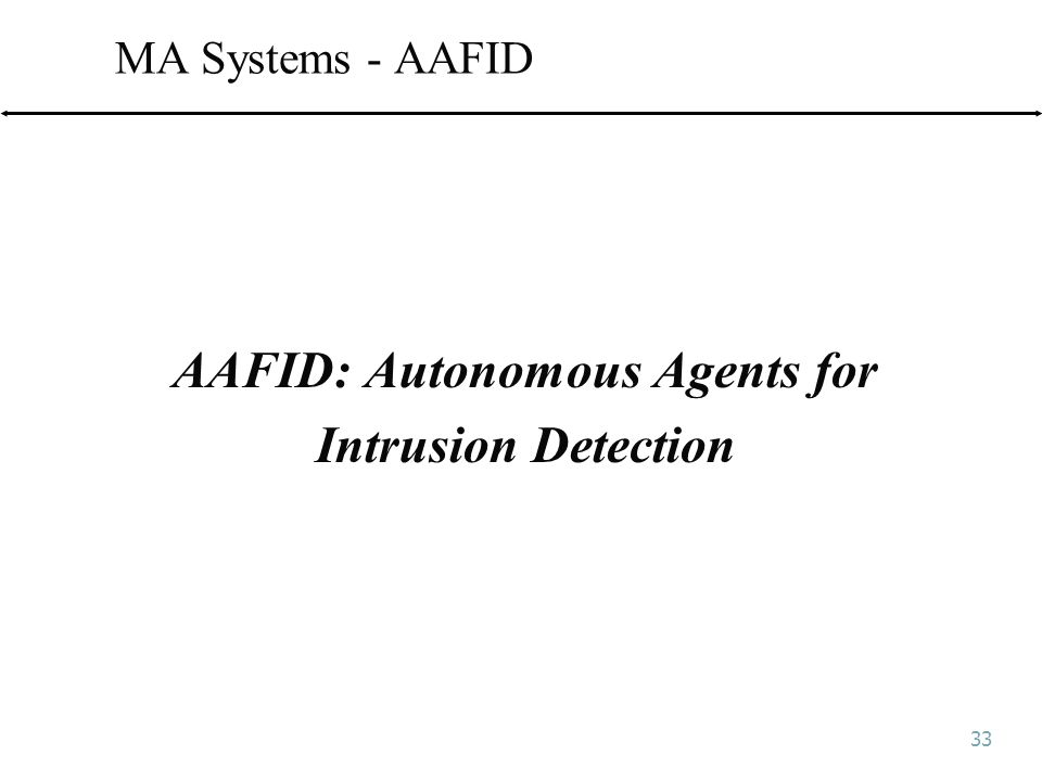 33 MA Systems - AAFID AAFID: Autonomous Agents for Intrusion Detection