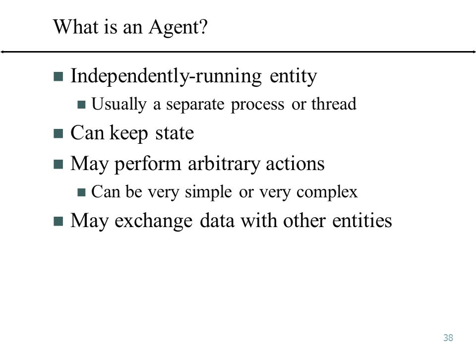 38 What is an Agent.