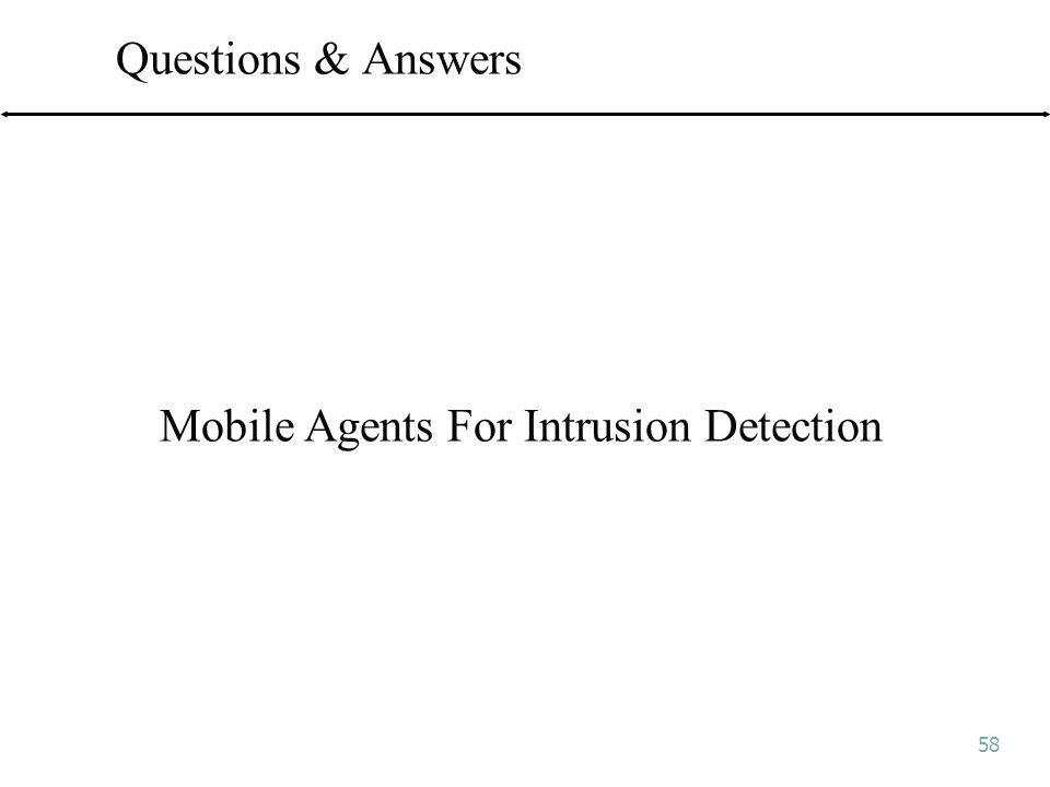 58 Questions & Answers Mobile Agents For Intrusion Detection