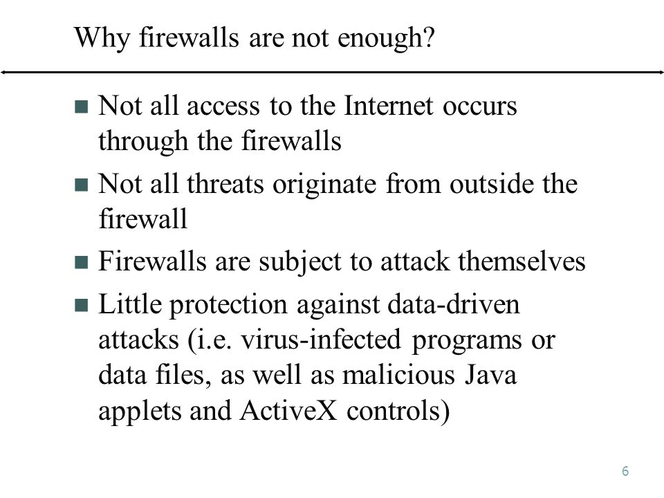6 Why firewalls are not enough.