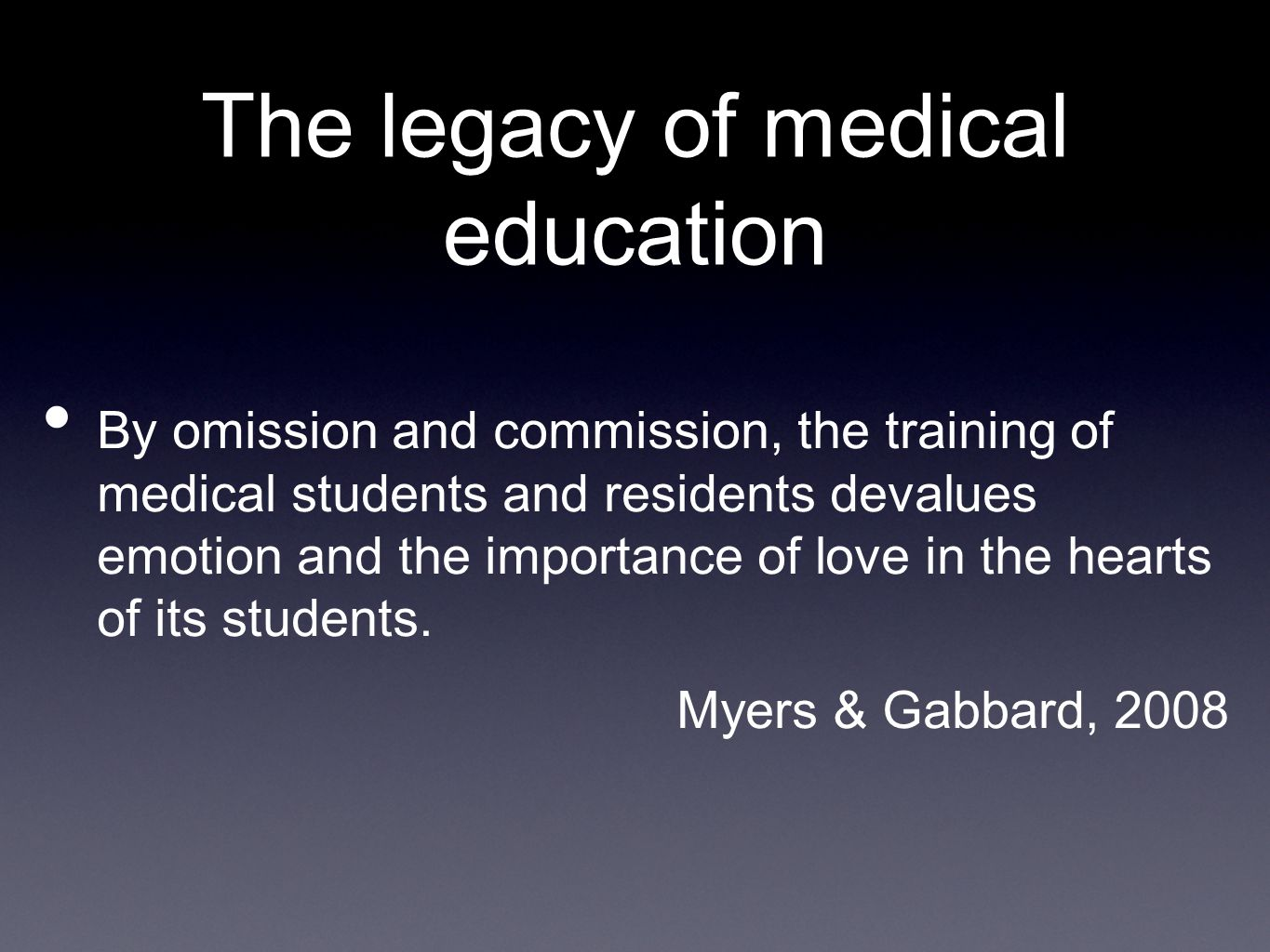 The legacy of medical education By omission and commission, the training of medical students and residents devalues emotion and the importance of love in the hearts of its students.