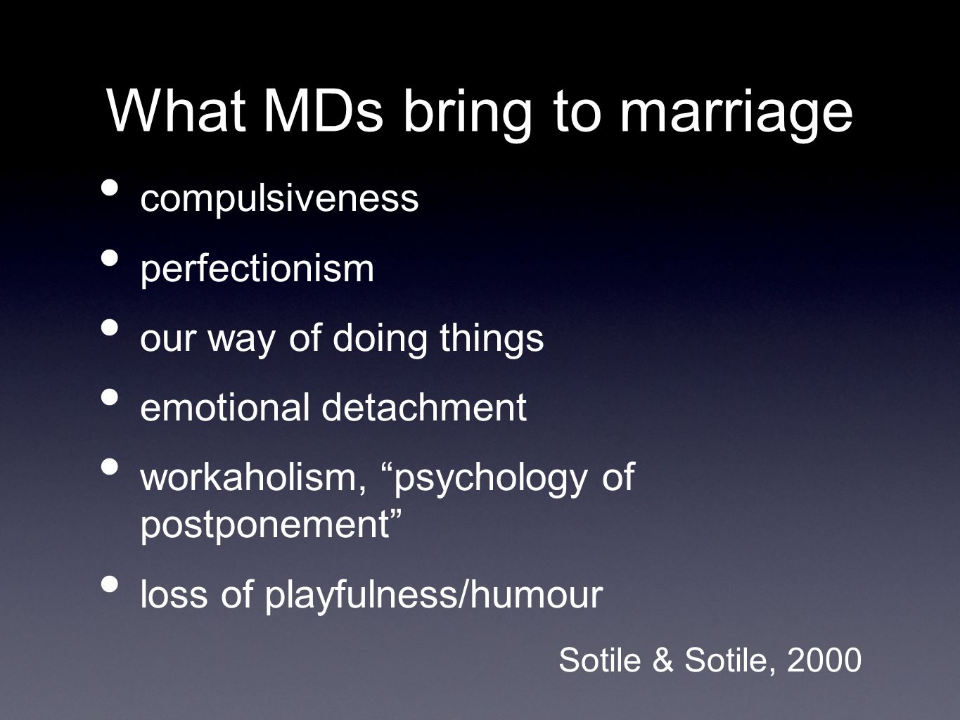 What MDs bring to marriage compulsiveness perfectionism our way of doing things emotional detachment workaholism, psychology of postponement loss of playfulness/humour Sotile & Sotile, 2000