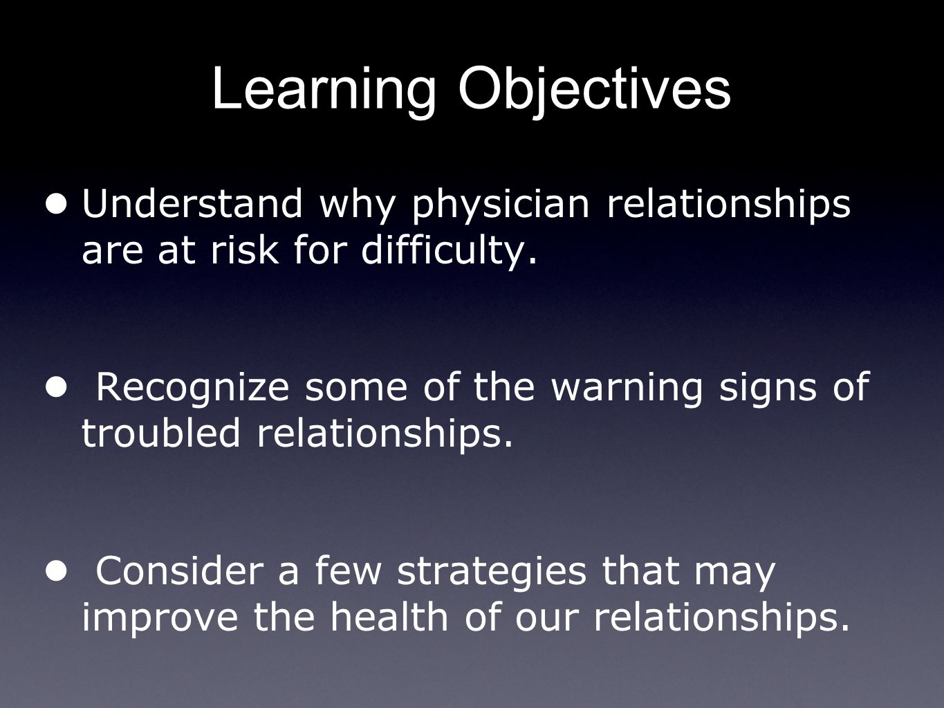 Learning Objectives ● Understand why physician relationships are at risk for difficulty.