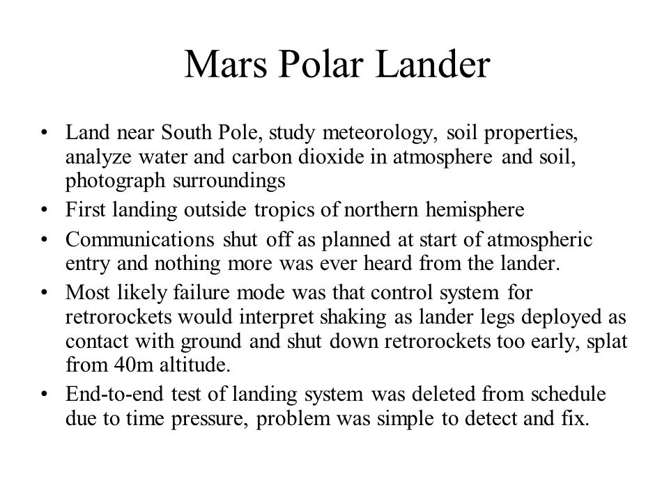 Mars Polar Lander Land near South Pole, study meteorology, soil properties, analyze water and carbon dioxide in atmosphere and soil, photograph surrou