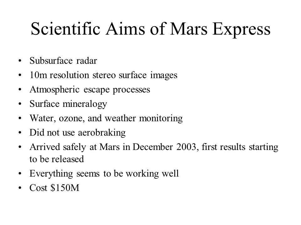 Scientific Aims of Mars Express Subsurface radar 10m resolution stereo surface images Atmospheric escape processes Surface mineralogy Water, ozone, an