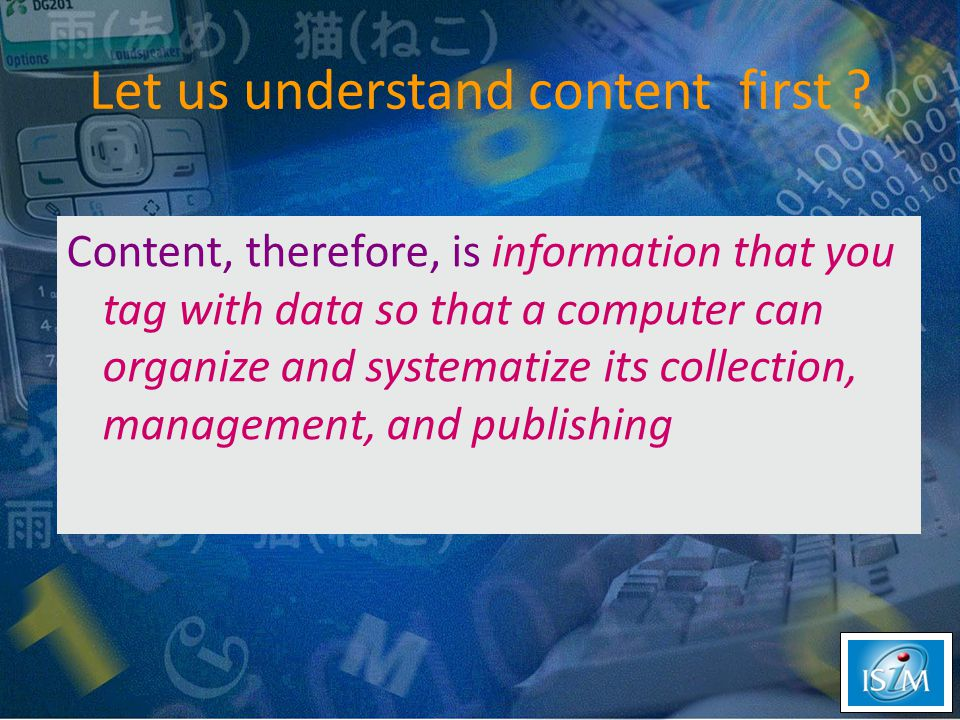 Raw information becomes content when it is given a usable form intended for one or more purposes.