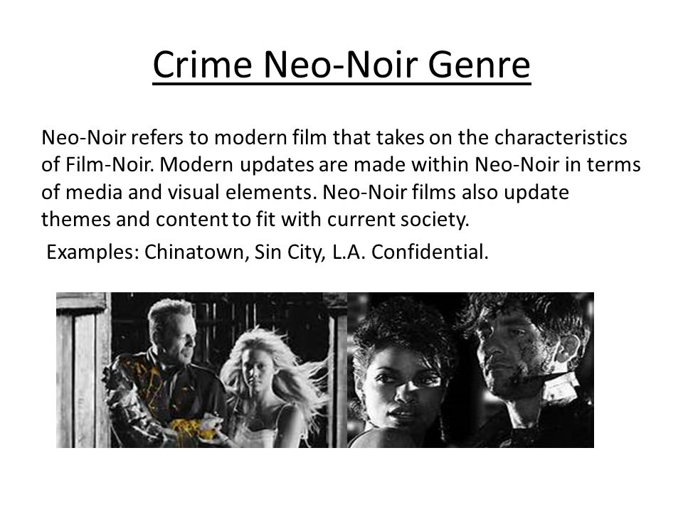 Crime Neo-Noir Genre Neo-Noir refers to modern film that takes on the characteristics of Film-Noir.