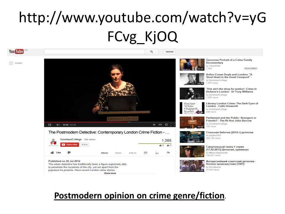 http://www.youtube.com/watch?v=yG FCvg_KjOQ. Postmodern opinion on crime genre/fiction.