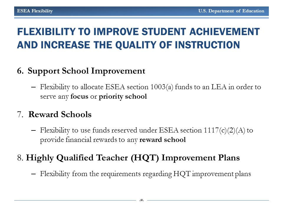 ESEA Flexibility U.S. Department of Education 10 FLEXIBILITY TO IMPROVE STUDENT ACHIEVEMENT AND INCREASE THE QUALITY OF INSTRUCTION 6.Support School I
