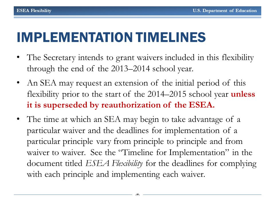 ESEA Flexibility U.S. Department of Education 18 IMPLEMENTATION TIMELINES The Secretary intends to grant waivers included in this flexibility through