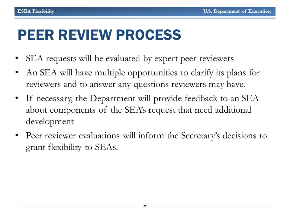 ESEA Flexibility U.S. Department of Education 23 PEER REVIEW PROCESS SEA requests will be evaluated by expert peer reviewers An SEA will have multiple