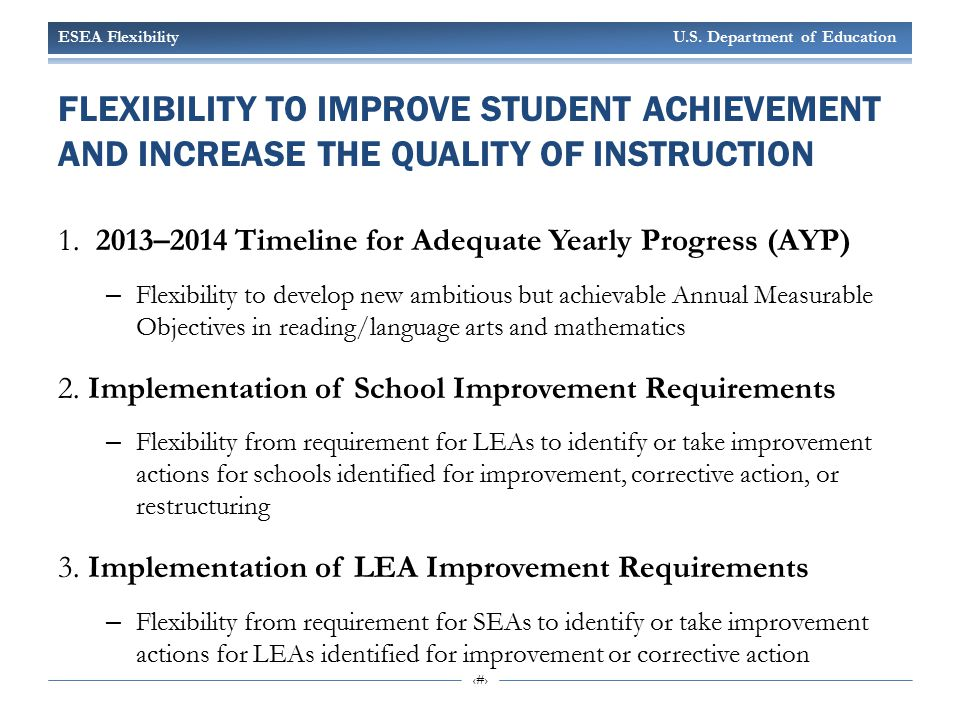 ESEA Flexibility U.S. Department of Education 8 FLEXIBILITY TO IMPROVE STUDENT ACHIEVEMENT AND INCREASE THE QUALITY OF INSTRUCTION 1. 2013–2014 Timeli