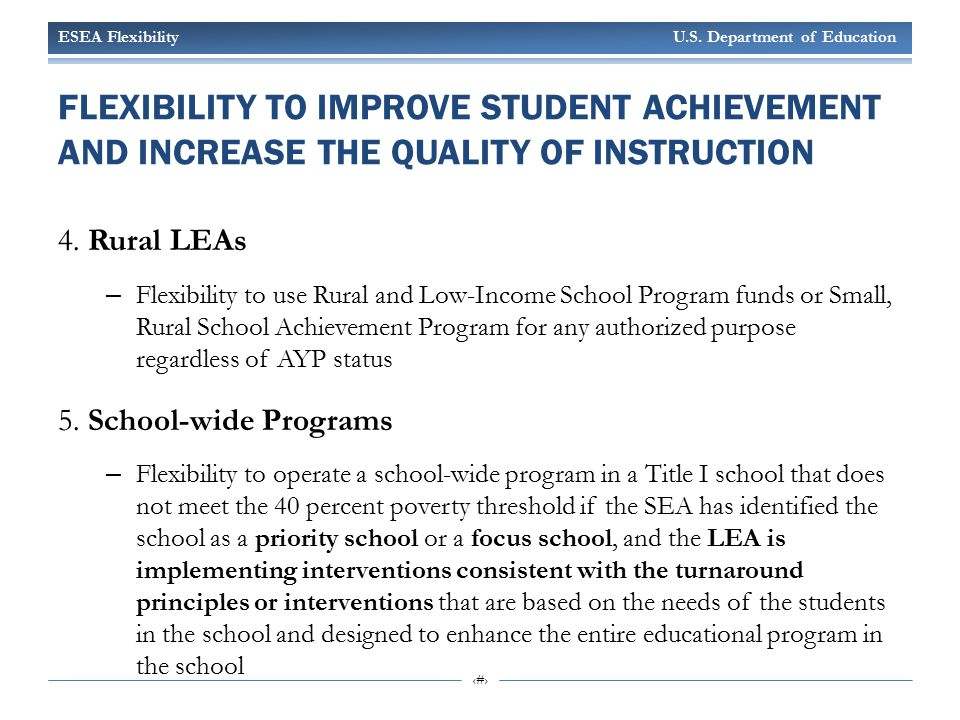 ESEA Flexibility U.S. Department of Education 9 FLEXIBILITY TO IMPROVE STUDENT ACHIEVEMENT AND INCREASE THE QUALITY OF INSTRUCTION 4. Rural LEAs – Fle