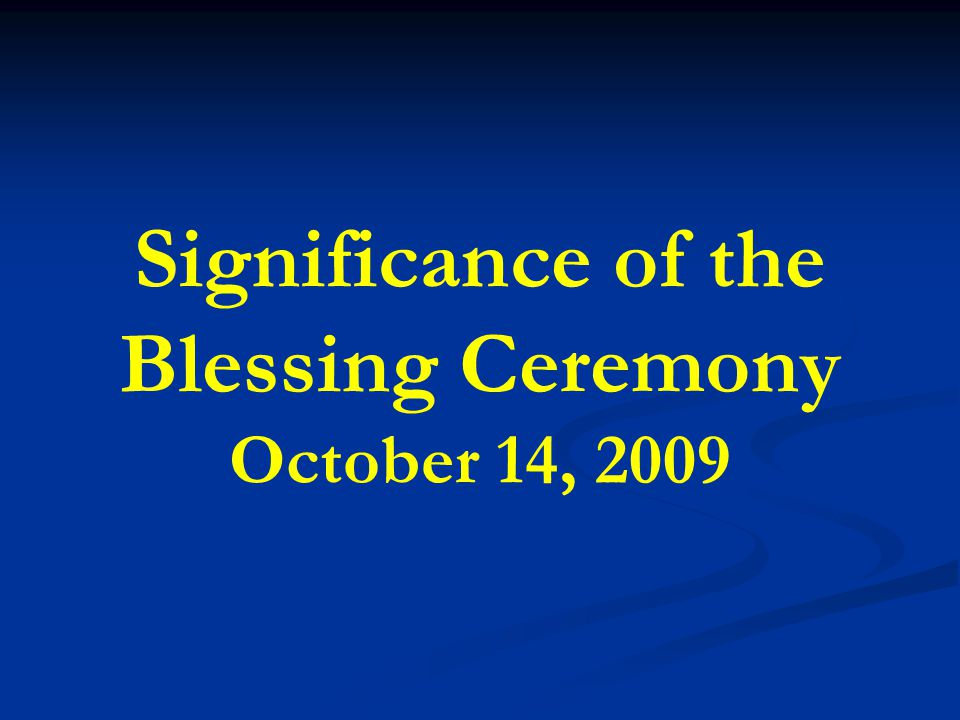 Blessing Ceremony Name (Temporary) Peace Blessing Ceremony of the Civilization of God, King of Kings; 90th Birthday of True Parents of Heaven and Earth; and 50th Anniversary of Wedding Ceremony Date October 14, 2009, 11 am Place Sun Moon University Participants 1.