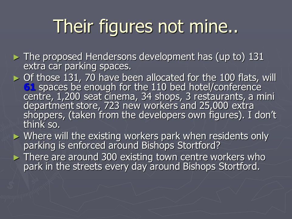 Their figures not mine.. ► The proposed Hendersons development has (up to) 131 extra car parking spaces. ► Of those 131, 70 have been allocated for th