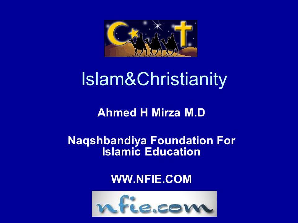 Islam&Christianity Ahmed H Mirza M.D Naqshbandiya Foundation For Islamic Education WW.NFIE.COM