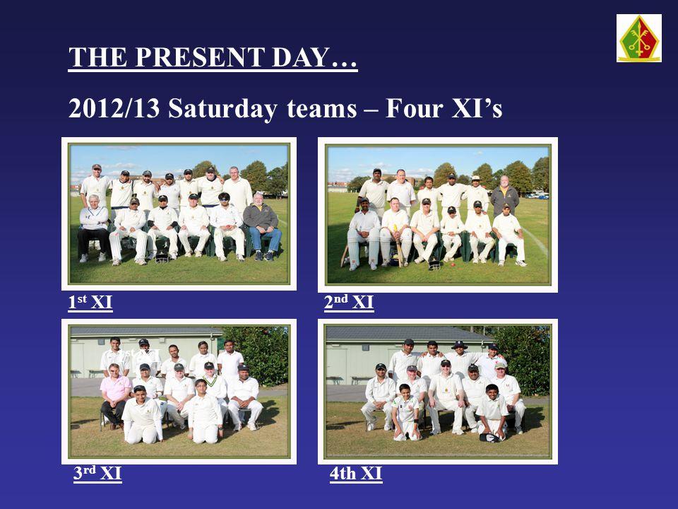 THE PRESENT DAY… 2012/13 Saturday teams – Four XI's 1 st XI 3 rd XI 2 nd XI 1 st XI 4th XI