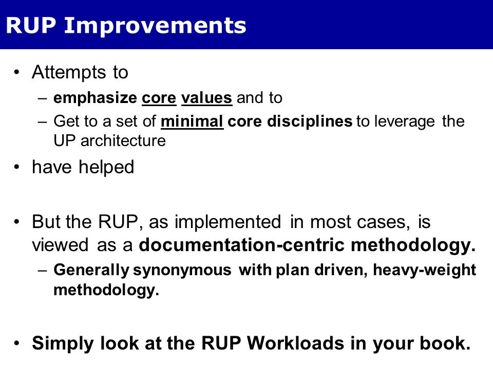 Derivatives of UP – More Improvements OpenUP and Essential UP are improvements.