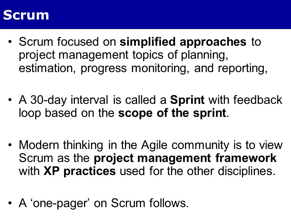 Scrum Scrum focused on simplified approaches to project management topics of planning, estimation, progress monitoring, and reporting, A 30-day interv