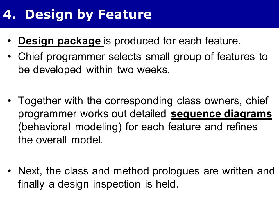 4. Design by Feature Design package is produced for each feature.