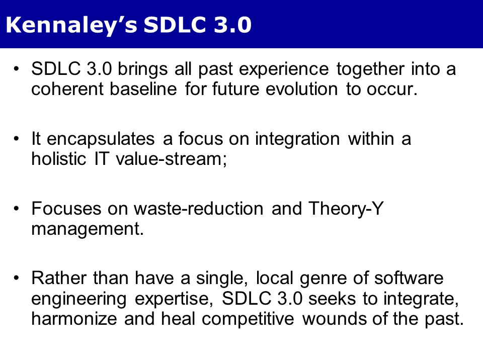 Kennaley's SDLC 3.0 He has shown that software engineering has evolved in various flavors over the past 50 years and will continue to evolve.