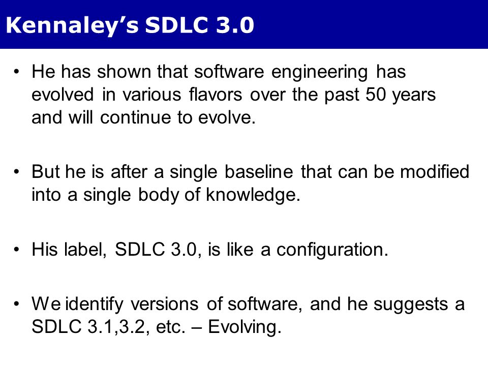 Kennaley's SDLC 3.0 He has shown that software engineering has evolved in various flavors over the past 50 years and will continue to evolve. But he i