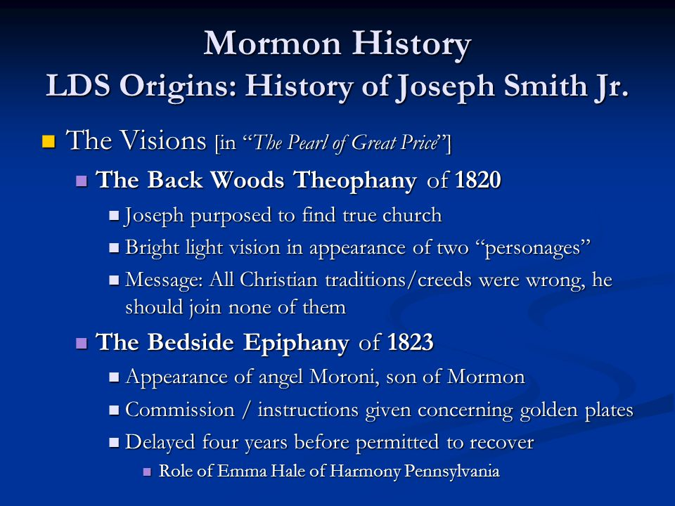 Mormon Doctrines Doctrine of End Things: Eschatology Doctrine of End Things: Eschatology Specific, literal Zionist model Specific, literal Zionist model Mormons as the gathering of Ephraimites Mormons as the gathering of Ephraimites During millennium, two resurrections will take place During millennium, two resurrections will take place Righteous raised to meet Lord and descend with him Righteous raised to meet Lord and descend with him Peaceful millennium, baptisms for dead, led by JC Peaceful millennium, baptisms for dead, led by JC Millennium ends with second resurrection for wicked Millennium ends with second resurrection for wicked Satan & forces of evil unite against JC who defeats them Satan & forces of evil unite against JC who defeats them Prepares way for final judgment which dissolves earth in preparation for eternity as resurrected celestial body like the sun/stars Prepares way for final judgment which dissolves earth in preparation for eternity as resurrected celestial body like the sun/stars