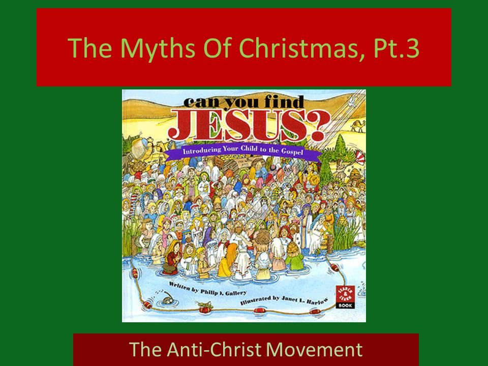 The Myths Of Christmas, Pt.3 The Anti-Christ Movement
