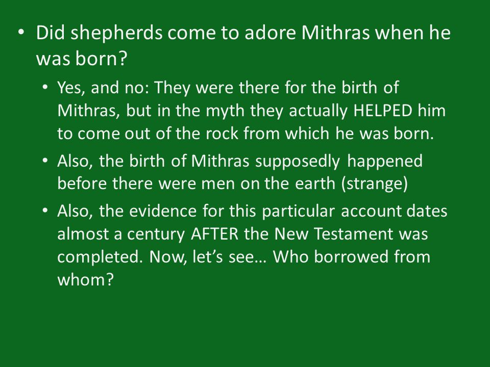 Did shepherds come to adore Mithras when he was born? Yes, and no: They were there for the birth of Mithras, but in the myth they actually HELPED him
