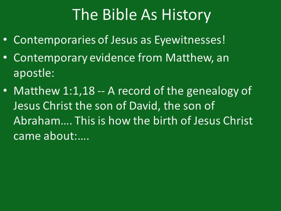 The Bible As History Contemporaries of Jesus as Eyewitnesses! Contemporary evidence from Matthew, an apostle: Matthew 1:1,18 -- A record of the geneal