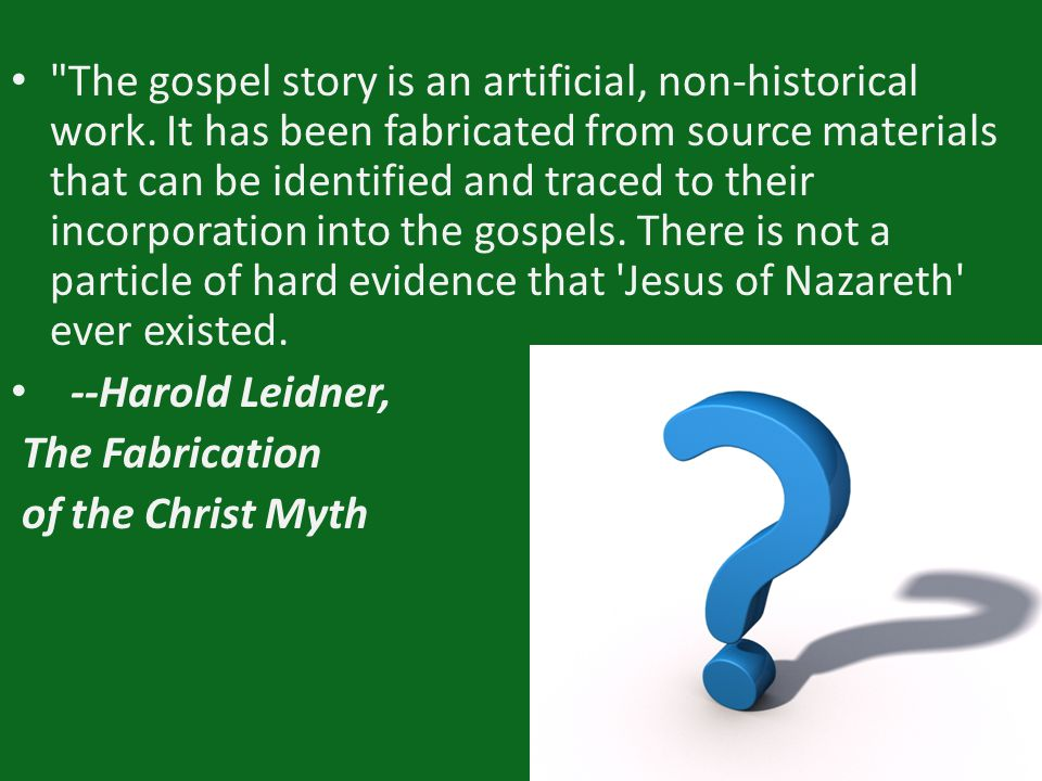 The gospel story is an artificial, non-historical work.