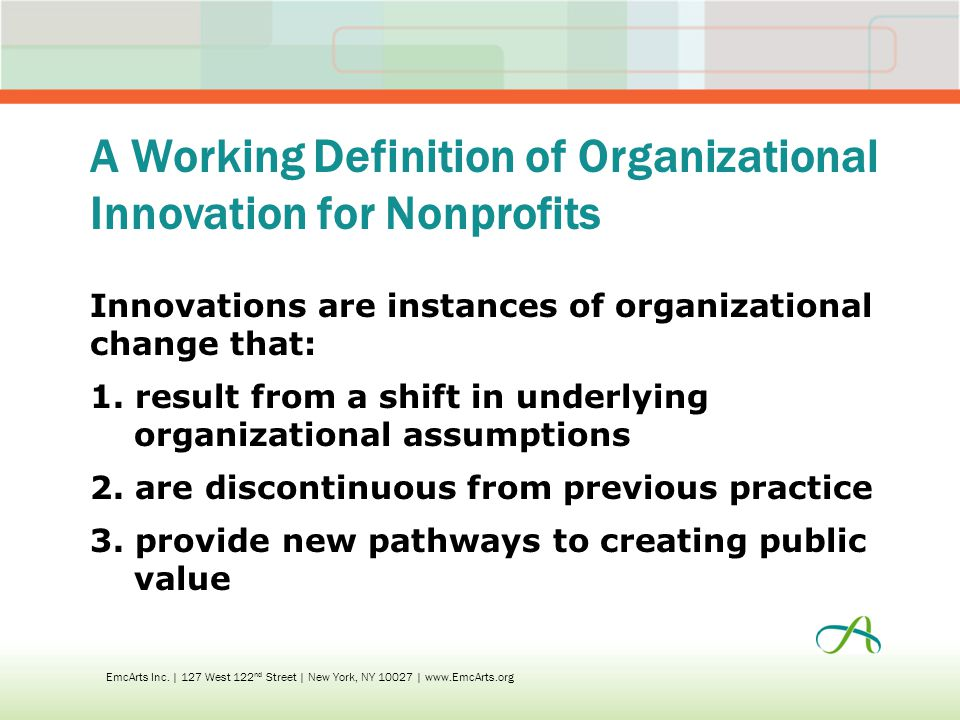 A Working Definition of Organizational Innovation for Nonprofits Innovations are instances of organizational change that: 1.