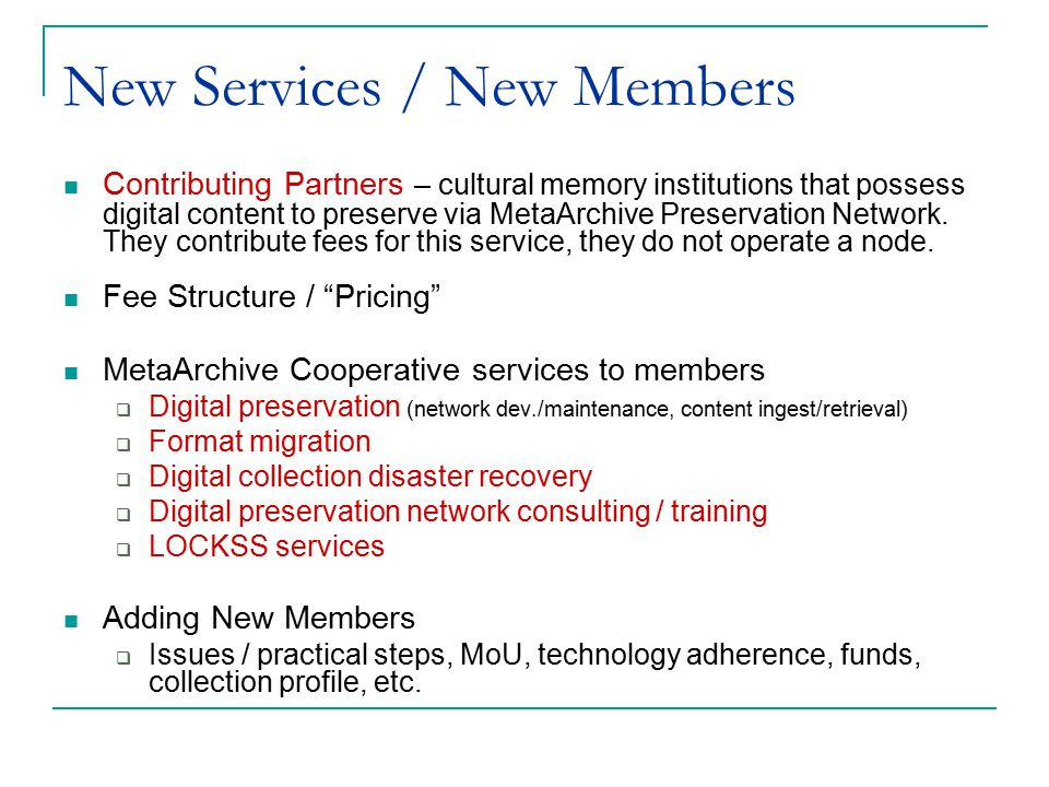 New Services / New Members Contributing Partners – cultural memory institutions that possess digital content to preserve via MetaArchive Preservation Network.