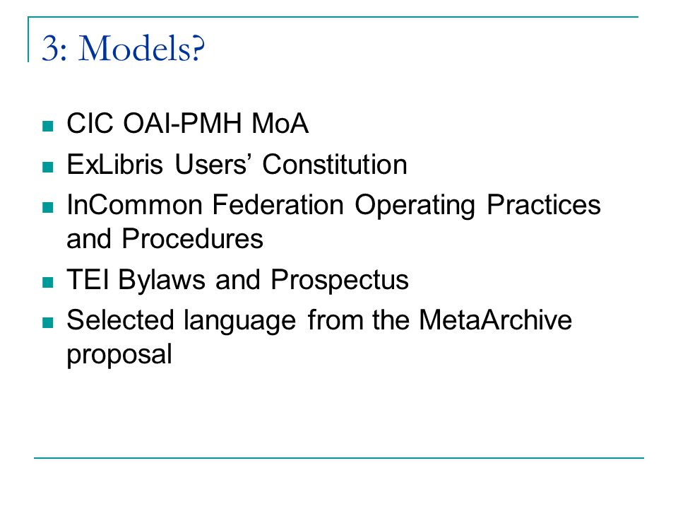 3: Models? CIC OAI-PMH MoA ExLibris Users' Constitution InCommon Federation Operating Practices and Procedures TEI Bylaws and Prospectus Selected lang