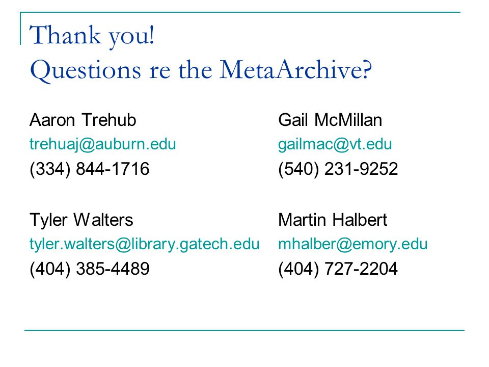 Thank you. Questions re the MetaArchive.